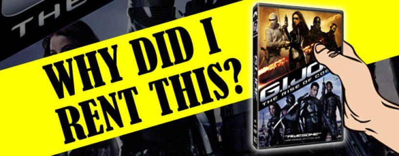 Why Did I Rent This? G.I. Joe: The Rise of Cobra