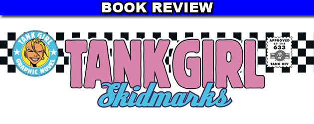 Tank Girl: Skidmarks is fun, violent, and raunchy. This is our review.