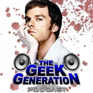 The Geek Generation podcast - Dexter