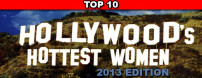 Check out Rob's list of the Top 10 hottest women in Hollywood for 2013.