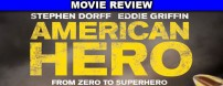 American Hero works due to the strength of Stephen Dorff's portrayal of a lovable loser, even if some of the decisions made by the filmmakers don't support it.