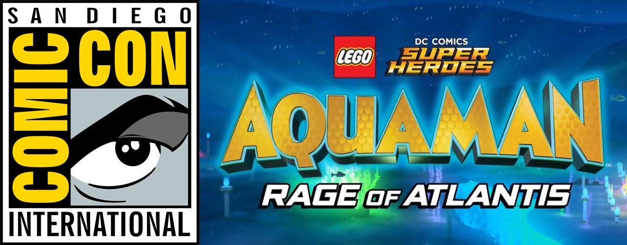 Sdcc 2018 Lego Dc Super Heroes Aquaman Rage Of Atlantis Interviews The Geek Generation