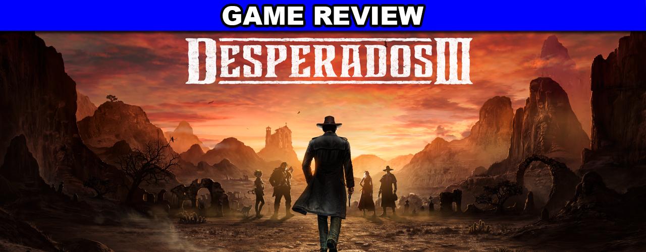 Desperados 3 Game Review The Geek Generation